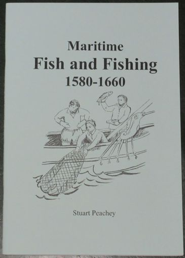 Maritime Fish and Fishing 1580-1660, by Stuart Peachey